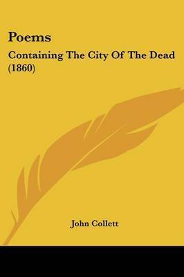 Poems: Containing The City Of The Dead (1860) by John Collett