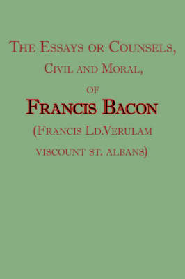 The Essays or Counsels, Civil and Moral, of Francis Bacon (Francis LD.Verulam, Viscount St. Albans) by Francis Bacon image