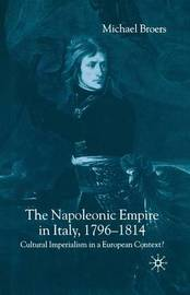 The Napoleonic Empire in Italy, 1796-1814 by Michael Broers