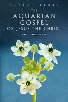 Sacred Texts: The Aquarian Gospel of Jesus Christ by Levi H Dowling image