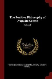 The Positive Philosophy of Auguste Comte; Volume 3 by Frederic Harrison image