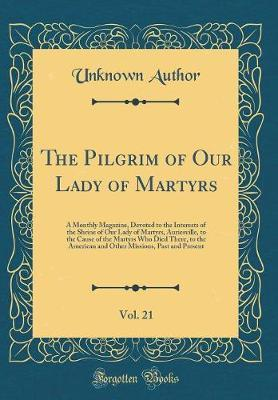 The Pilgrim of Our Lady of Martyrs, Vol. 21 by Unknown Author