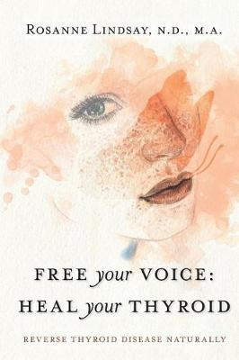 Free Your Voice Heal Your Thyroid by Rosanne M Lindsay image