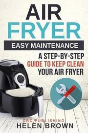 Air Fryer Easy Maintenance by Crc Publishing