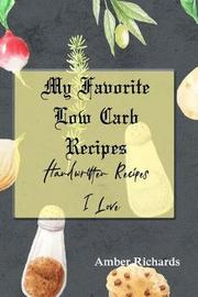 My Favorite Low Carb Recipes by Amber Richards