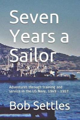 Seven Years a Sailor by Bob Settles