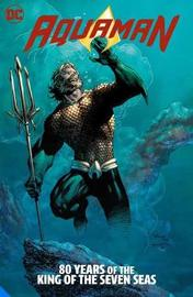 Aquaman: 80 Years of the King of the Seven Seas The Deluxe Edition by Geoff Johns