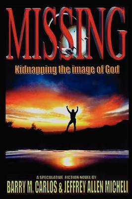 Missing: Kidnapping the Image of God by Barry M Carlos image