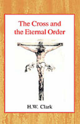 The Cross and the Eternal Order by Henry William Clark image