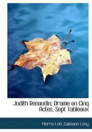 Judith Renaudin; Drame En Cinq Actes, Sept Tableaux by Pierre Loti