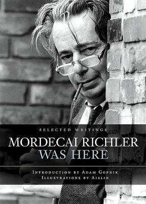 Mordecai Richler Was Here by James Chatto