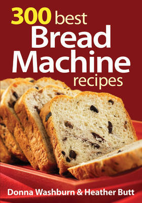 300 Best Bread Machine Recipes by Donna Washburn image