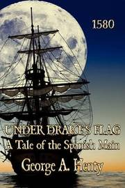 Under Drake's Flag by George A. Henty