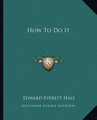 How to Do It by Edward Everett Hale Jr