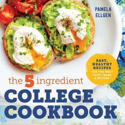 The 5-Ingredient College Cookbook by Pamela Ellgen