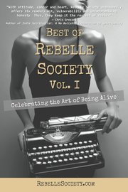 Best of Rebelle Society, Volume I: Celebrating the Art of Being Alive by Rebelle Society