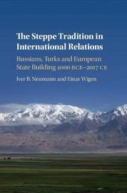 The Steppe Tradition in International Relations by Iver B. Neumann