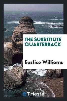 The Substitute Quarterback by Eustice Williams image