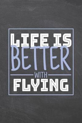 Life is Better with Flying by Flying Notebooks