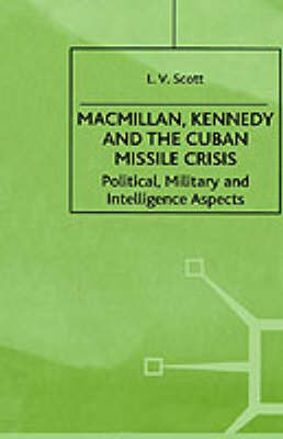 Macmillan, Kennedy and the Cuban Missile Crisis by L. Scott image