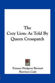 The Cozy Lion: As Told by Queen Crosspatch by Frances Hodgson Burnett