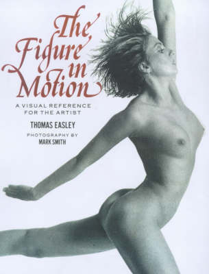 The Figure in Motion: A Visual Reference for the Artist by Thomas Easley