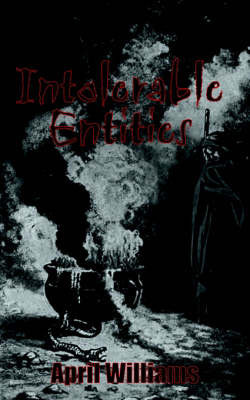 Intolerable Entities by April Williams