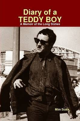 Diary of a Teddy Boy : A Memoir of the Long Sixties by MIM Scala