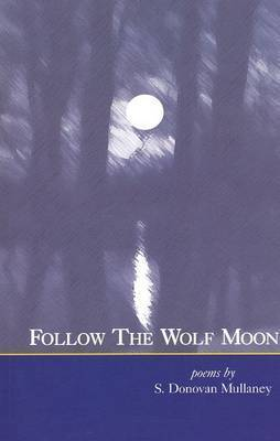 Follow the Wolf Moon by S. Donovan Mullaney