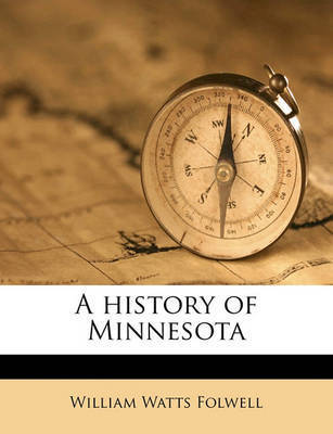 A History of Minnesota Volume 1 by William Watts Folwell