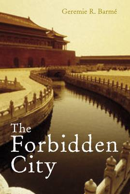 The Forbidden City by Geremie Barme
