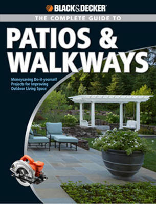 The Complete Guide to Patios & Walkways (Black & Decker) by Editors of CPi