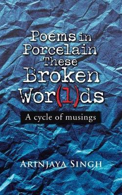 Poems in Porcelain These Broken Wor(l)DS by Arinjaya Singh image