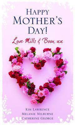 "Happy Mother's Day! Love ""Mills & Boon"": WITH The Magnate's Mistress AND The Secret Baby Bargain AND The Unexpected Pregnancy by Kim Lawrence"