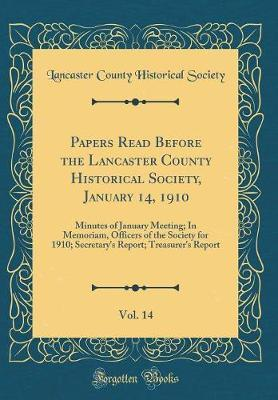 Papers Read Before the Lancaster County Historical Society, January 14, 1910, Vol. 14 by Lancaster County Historical Society