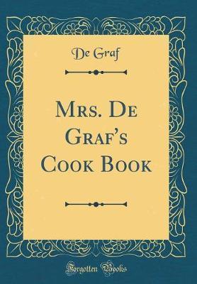 Mrs. de Graf's Cook Book (Classic Reprint) by De Graf image