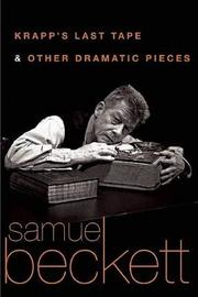 Krapp's Last Tape and Other Dramatic Pieces by Samuel Beckett