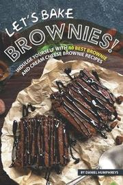 Let's Bake Brownies! by Daniel Humphreys