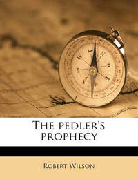 The Pedler's Prophecy by Robert Wilson