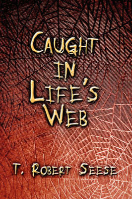Caught in Life's Web by T. Robert Seese
