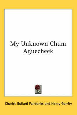 My Unknown Chum Aguecheek by Charles Bullard Fairbanks