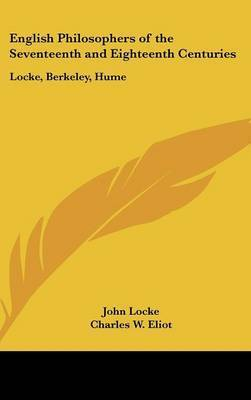 English Philosophers of the Seventeenth and Eighteenth Centuries: Locke, Berkeley, Hume: Part 37 Harvard Classics by John Locke