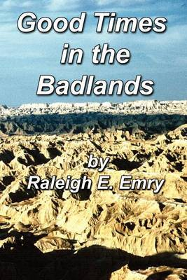 Good Times in the Badlands by Raleigh E. Emry image