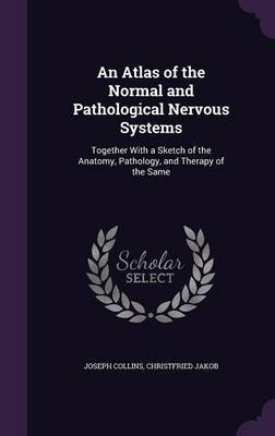 An Atlas of the Normal and Pathological Nervous Systems by Joseph Collins image