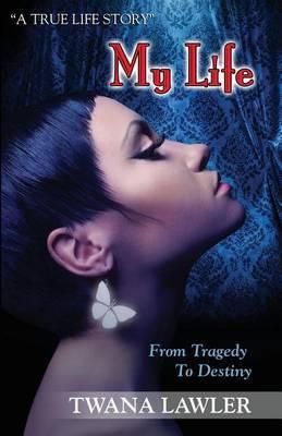 My Life by Twana Lawler