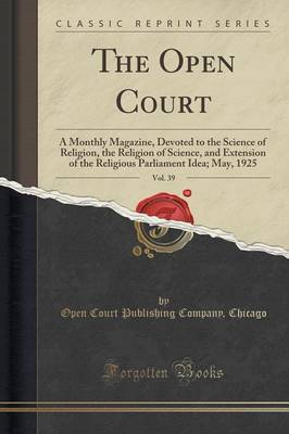 The Open Court, Vol. 39 by Open Court Publishing Company Chicago
