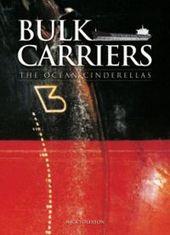 Bulk Carriers: The Ocean Cinderellas by Nick Tolerton