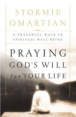 Praying God's Will for Your Life by Stormie Omartian image