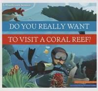 Do You Really Want to Visit a Coral Reef? by Bridget Heos