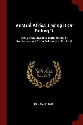 Austral Africa; Losing It or Ruling It by John MacKenzie